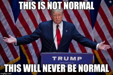Trump this will never be normal